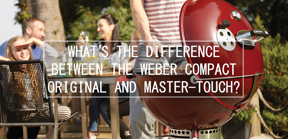 What's The Difference Between The Weber Compact, Original and Master-Touch?